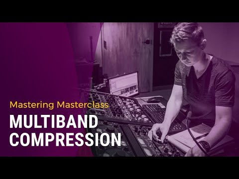 Mastering Masterclass: Balancing with Multiband Compression