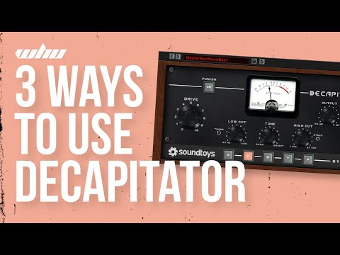 3 way to use Soundtoys Decapitator (in 1 minute)