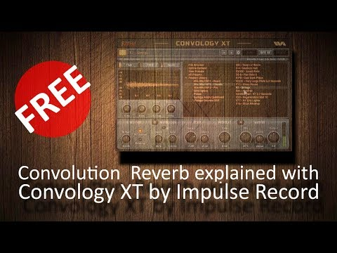 Convolution reverb briefly explained with FREE Convology XT by Impulse Record