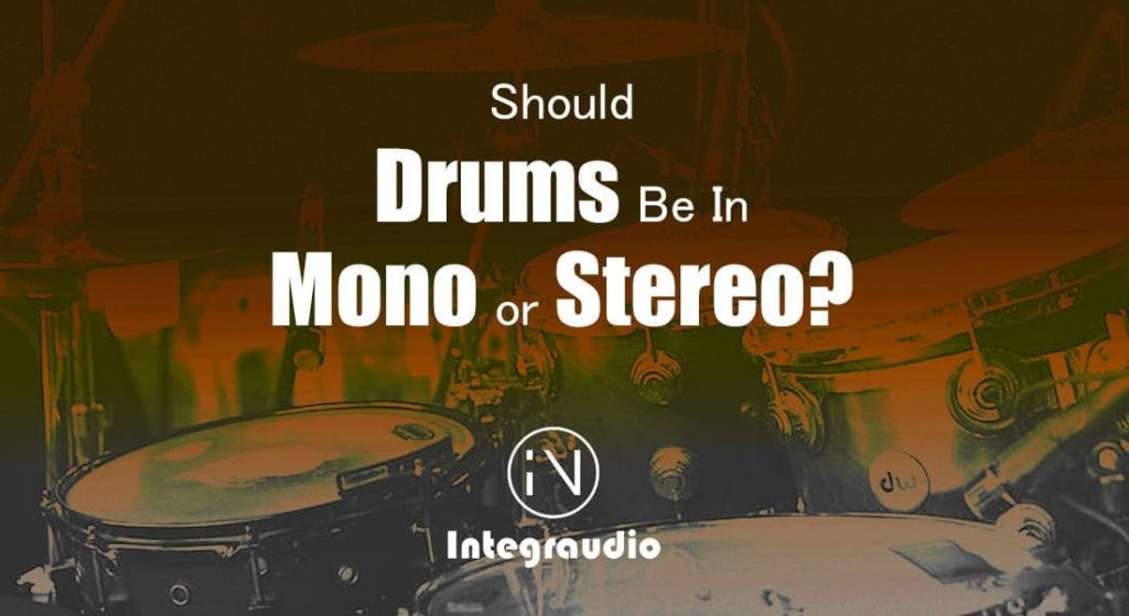 Should Drums Be in Mono or Stereo? (Kick, Snare, Clap and Percussions) | Integraudio.com
