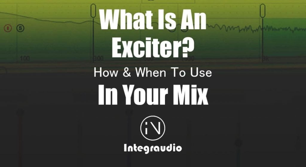 What Is Exciter In Music Production? How & When To Use In Your Mix | Integraudio.com