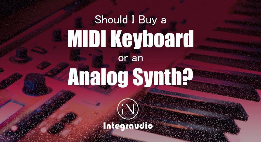 Should I BUY a MIDI Keyboard or Analog Synth