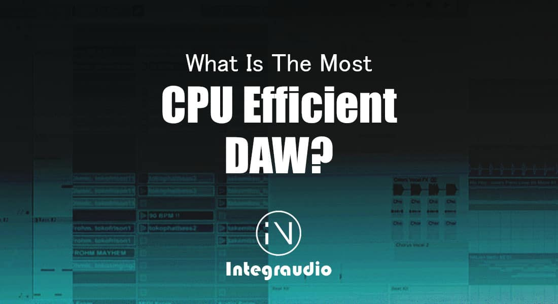 What Is The Most CPU Efficient DAW | Integraudio.com