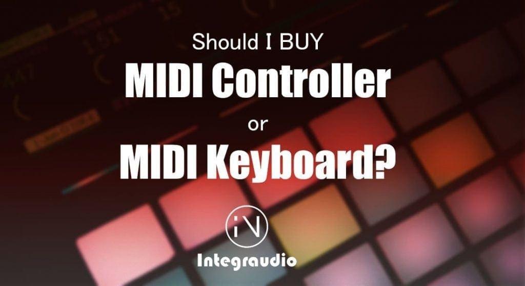 Should I BUY MIDI Controller or MIDI Keyboard? - Integraudio.com