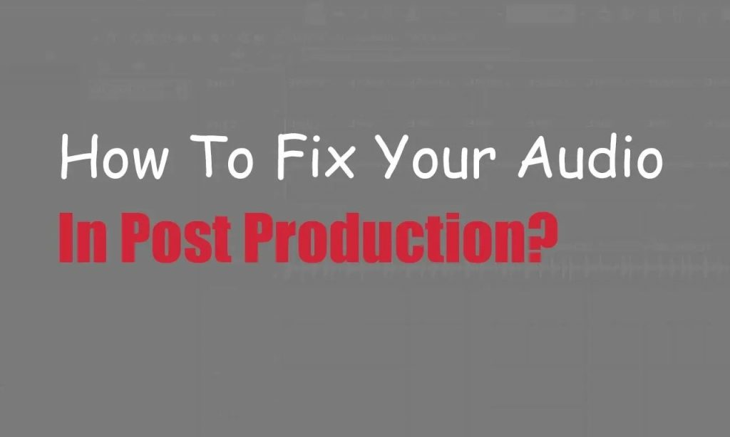 How To Fix Your Audio In Post Produciton? | Integraudio.com