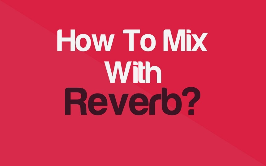 Reverb Mixing Guide: How Much Reverb Is Too much? | Integraudio.com