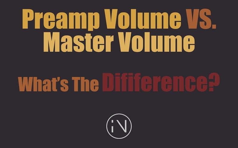 Preamp Volume VS. Master Volume - What's The Difference?