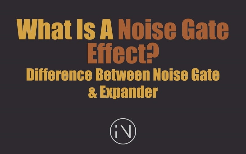 Noise Gate Explained - What It Is, What It Does & How To Use It?