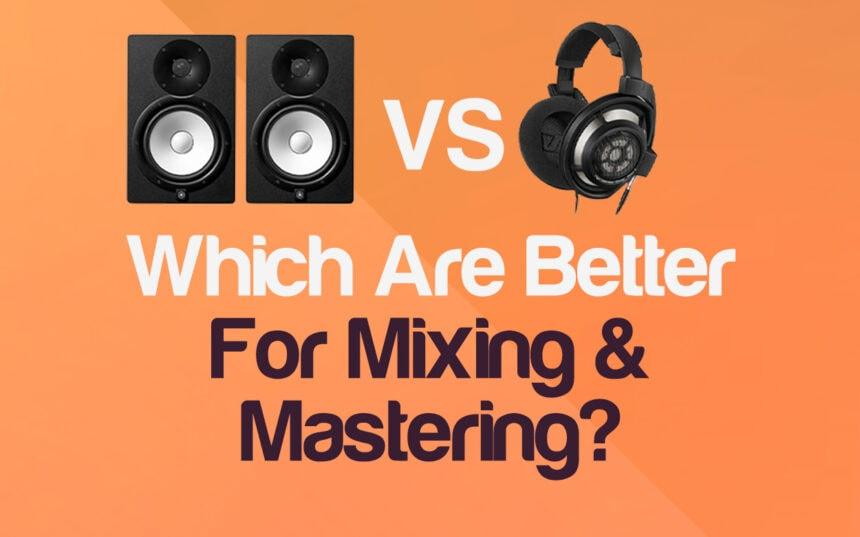 Monitors vs Studio Headphones: Which Are Better For Mixing & Mastering? | Integraudio.com