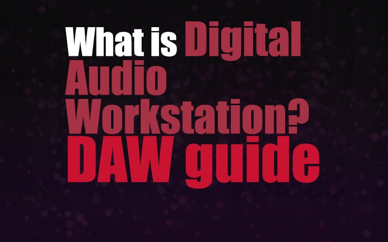 What Is a Digital Audio Workstation (DAW)? How Does It Work? | Integraudio.com