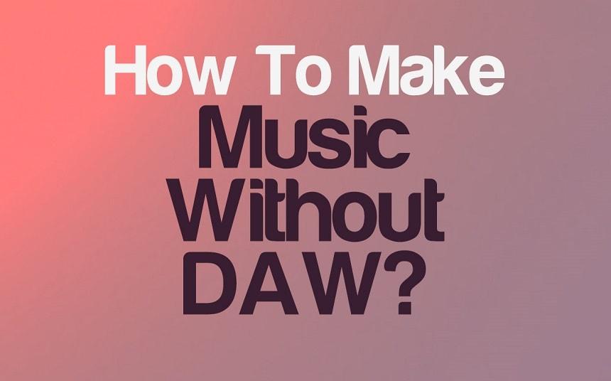 How To Make Music Without Using A DAW? | Integraudio.com