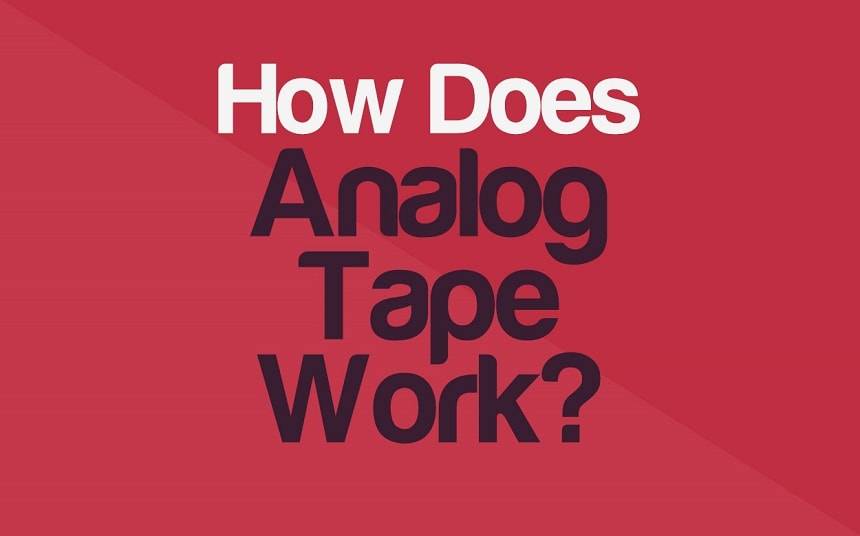 How Does Analog Tape Work? - The Magic Of Tape Recording | Integraudio.com