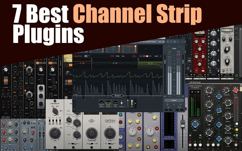 Top 7 Channel Strip Plugins (And 2 Best Free Plugins)