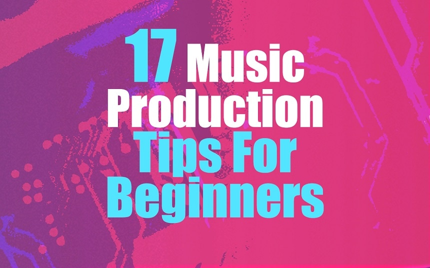 17 Music Production Tips For Beginners | Integraudio.com