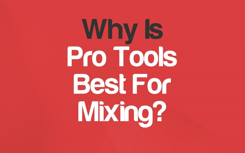 Why Is Pro Tools Best For Mixing? | Integraudio.com