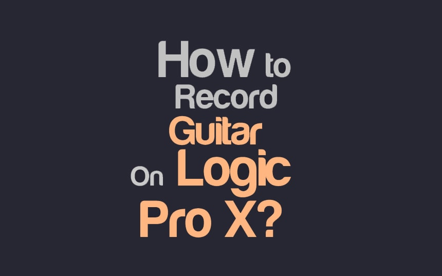 How to Record Electric Guitar Into Logic Pro X? | Integraudio.com